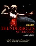 Thunderbolts Of The Gods : A Radical Reinterpretation of Human History and The Evolution of the Solar System