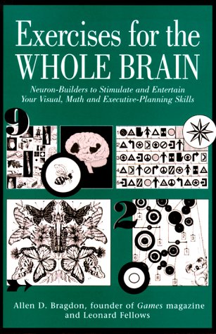 Exercises For The Whole Brain: Neuron Builders To Stimulate And Entertain Your Visual, Math, And Executive Planning Skills