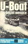 U-Boat the secret menance (Ballantine's Illustrated History of the Violent Century, weapons book No 1)