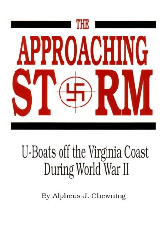 The Approaching Storm: U-Boats Off the Virginia Coast During World War II