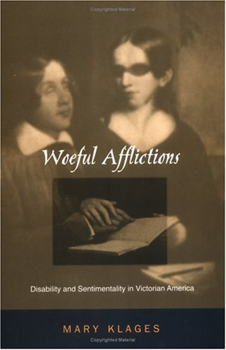 Woeful Afflictions: Disability and Sentimentality in Victorian America