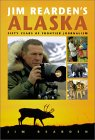 Jim Rearden's Alaska: Fifty Years of Alaskan Adventure