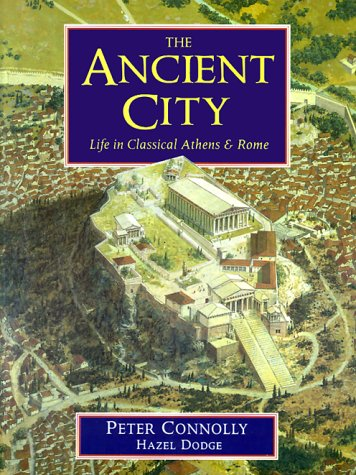 The Ancient City: Life in Classical Athens &amp; Rome