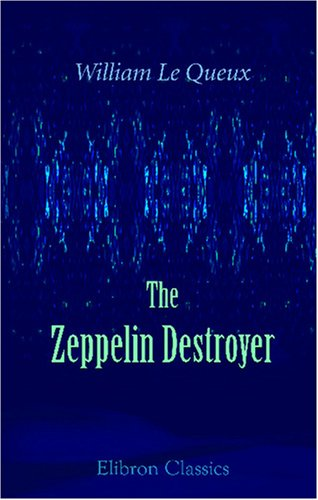 The Zeppelin Destroyer: Being Some Chapters Of Secret History