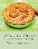Tarts with Tops On: How to Make the Perfect Pie