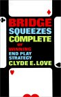 Bridge Squeezes Complete: Or, Winning End Play Strategy