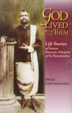 God Lived With Them: Life Stories Of Sixteen Monastic Disciples Of Sri Ramakrishna