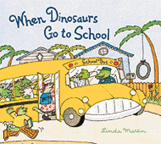 When Dinosaurs Go to School by Linda Martin