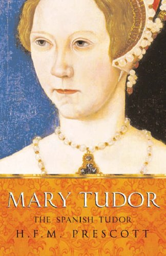 Mary Tudor by H.F.M. Prescott