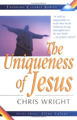 Uniqueness of Jesus (Thinking Clearly Series) (Thinking Clearly)