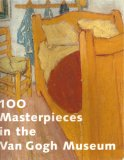 100 Masterpieces In The Van Gogh Museum: A Selection By The Director John Leighton