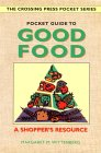 Pocket Guide to Good Food: A Shopper's Resource (The Crossing Press Pocket Series)