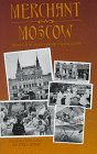 Merchant Moscow: Images of Russia's Vanished Bourgeoisie
