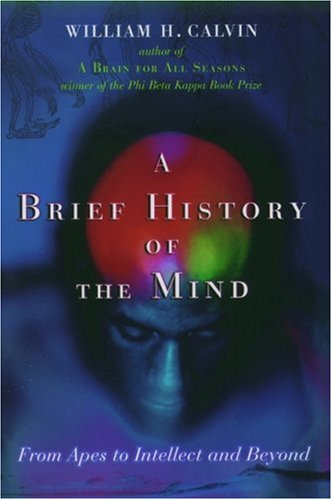 A Brief History of the Mind by William H. Calvin