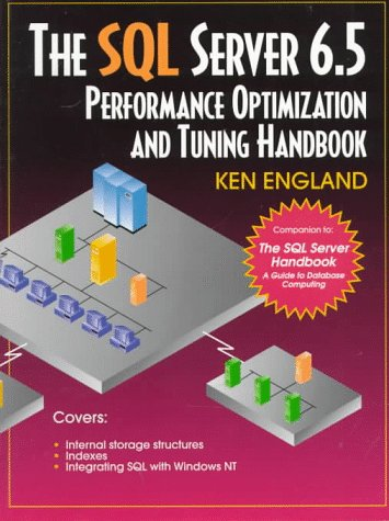 The SQL Server 6 5 Performance Optimization and Tuning Handbook by Ken England