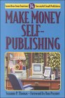 Make Money Self-Publishing : Learn How from Fourteen Successful Small Publishers