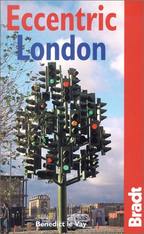 Eccentric London: The Bradt Guide to Britain's Crazy and Curious Capital