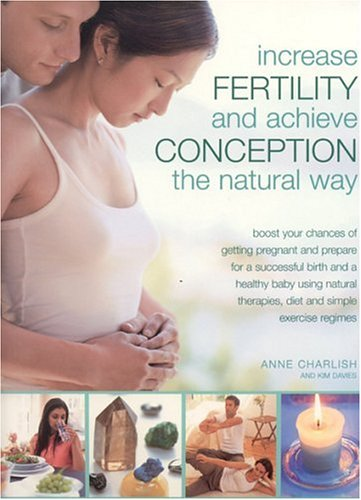 Increase Fertility and Achieve Conception the Natural Way by Anne Charlish