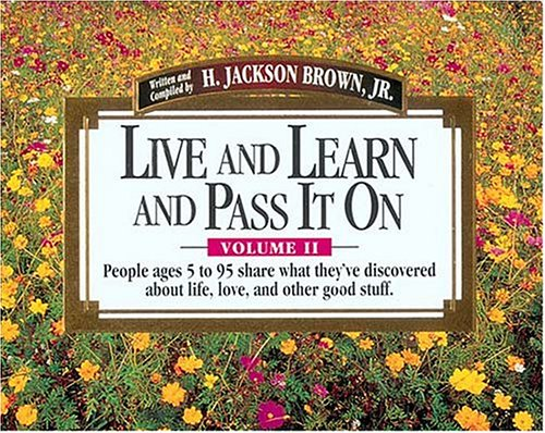 Live and Learn and Pass It On, Volume II by H. Jackson Brown Jr.