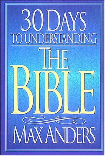 30 Days to Understanding the Bible by Max E. Anders