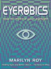 Eyerobics: How to Improve Your Eyesight Healthy Eyes and Better Vision...the Natural Way