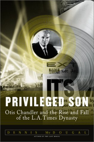 Read Privileged Son: Otis Chandler and the Rise and Fall of the L.A. Times Dynasty RTF