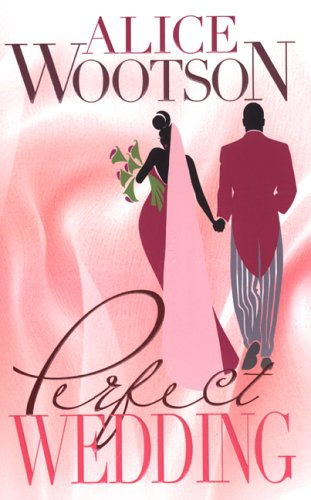 Perfect Wedding by Alice Wootson