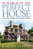 In Search Of The Perfect House: 500 Of The Best Buildings In Britain And Ireland: 500 of the Best Buildings in Britain and Ireland