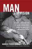 Man of Vision: The Candid, Compelling Story of Bob and Lorraine Pierce, Founders of World Vision and Samaritan's Purse