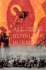 All Russia Is Burning!: A Cultural History of Fire and Arson in Late Imperial Russia