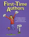 First-Time Authors: 64 Children's Writers' First Published Pieces--With Authors' and Editors' Commentaries