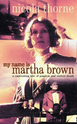 My Name is Martha Brown by Nicola Thorne