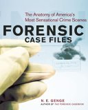 Forensic Case Files: The Anatomy of America's Most Sensational Crime Scenes