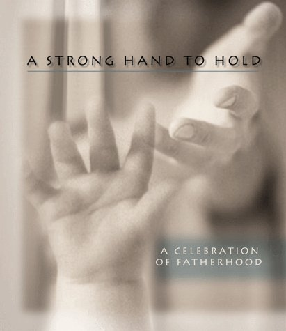 A Strong Hand to Hold: A Celebration of Fatherhood