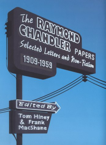 The Raymond Chandler Papers: Selected Letters And Non Fiction, 1909 1959