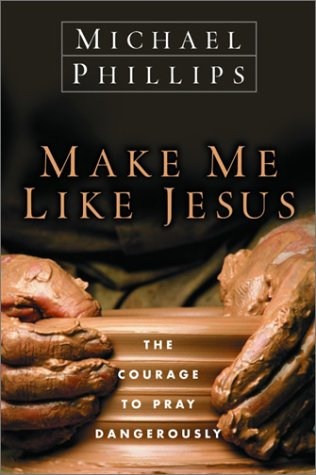 Make Me Like Jesus by Michael R. Phillips
