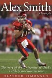 Alex Smith: The Story of the University of Utah's Unlikely Star Quarterback