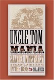 Uncle Tom Mania: Slavery, Minstrelsy, And Transatlantic Culture In The 1850s