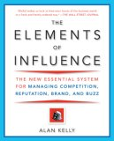 The Elements of Influence: The New Essential System for Managing Competition, Reputation, Brand, and Buzz