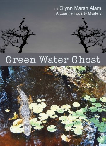 Download online Green Water Ghost (Luanne Fogarty Mysteries #6) by Glynn Marsh Alam PDB