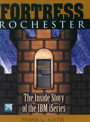 Fortress Rochester : The Inside Story of the IBM Iseries : The Inside Story of the IBM Iseries
