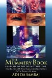The Mummery Book: A Parable of the Divine True Love, Told by Means of a Self- Illuminated Illustration of the Totality of Mind