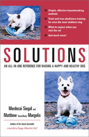 Solutions: An All-In-One Reference for Raising a Happy and Healthy Dog