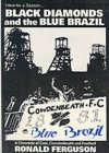 Black Diamonds and the Blue Brazil: A Chronicle of Coal, Cowdenbeath and Football