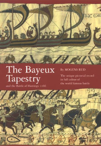 Bayeux Tapestry & the Battle of Hastings 1066, 5th Edition by Mogens Rud