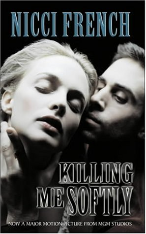 Killing Me Softly Tie In Edition by Nicci French