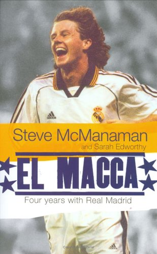 El Macca: Four Years with Real Madrid Steve McManaman