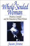 A Whole-Souled Woman: Prudence Crandall and the Education of Black Women