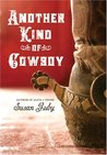 Another Kind Of Cowboy by Susan Juby