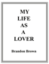 MY LIFE AS A LOVER